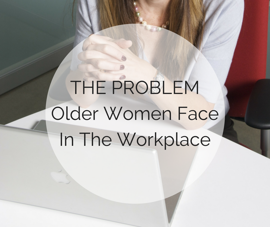 The Problem older Women Face in the Workplace